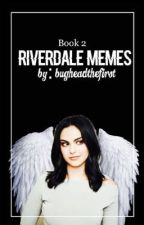 Riverdale Memes (Book 2) by bugheadthefirst