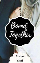 Bound Together by AyshaaSani