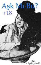 AŞK MI BU? +18 by tolgaist_alselll