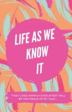 Life As We Know It by blurryfacade__