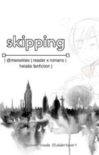 Romano X Sick! Reader - Skipping by MeowHime