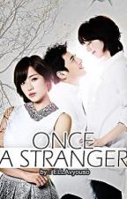Once A Stranger by ELLAvyouso