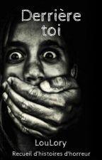 Derrière toi... ☠ Recueil d'histoires d'horreur ☠ by LouLory