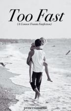 Too Fast (A Connor Franta Fanfiction) by princessmarra1