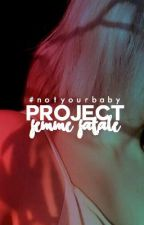 Project Femme Fatale #notyourbaby by ProjectFemmeFatale
