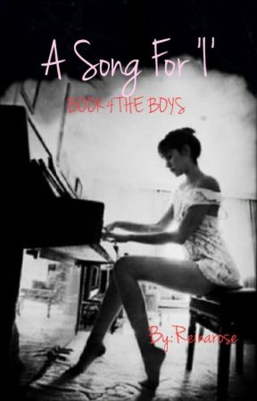 A SONG FOR I (BOOK 4: THE BOYS) BY: REINAROSE by HeartRomances