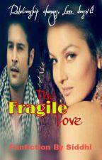 THE FRAGILE LOVE- RAINA FF by Sidpreety