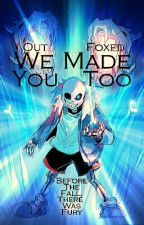 We Made You Too [#2] by Out_Foxed