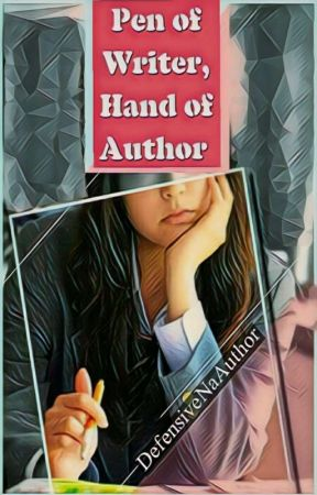 Pen of Writer, Hand of Author by DefensiveNaAuthor