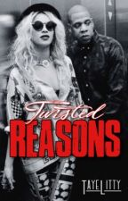 Twisted Reasons || Beyoncé & Jay Z  by TayeLitty