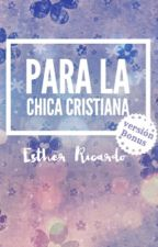 Para la Chica Cristiana (Bonus Version) © by FannyEsther6