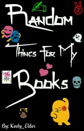 Random Things for My Books by Keely_Elder
