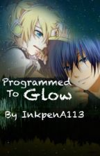 Programmed to Glow [A KaitoxLen Fanfic] by InkpenA113