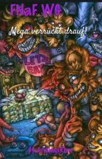 FNaF WG-Mega Verrückt Drauf! *wird Überarbeitet* by AriannaRiver