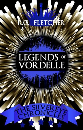 The Silvereye Chronicles: Legends of Vordelle by RCFletcher