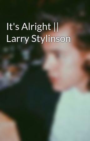 It's Alright || Larry Stylinson by Lewistumblebumble
