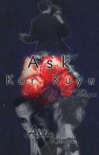 Aşk: Kör Kuyu by AslimAk