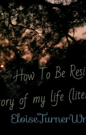 How To Be Resilient : Story of my life (literally) by EloiseTurnerWrites