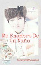 Me Enamore De ¡¿Un Niño?! |MyungYeol|  by rociosungyeol