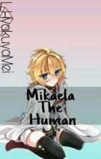 Mikaela The Human -PAUSADA-  by L_HyakuyaMei