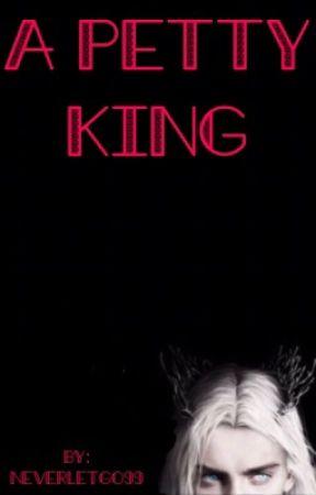 A petty king by NeverLetGo99