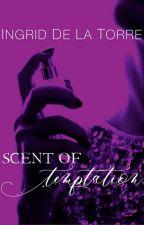 Sensations: Scent of Temptation (SOON TO BE PUBLISHED) by IngridDelaTorreRN