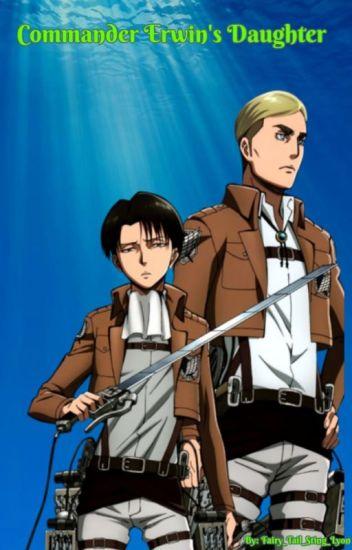 Commander Erwin's Daughter [Levi x Reader] - Ronni - Wattpad