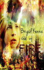 Brigid Kenna, Child Of Fire (Watty Awards 2012!) by LaptopFace