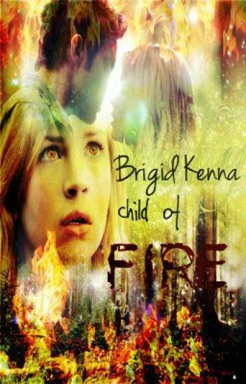 Brigid Kenna, Child Of Fire (Watty Awards 2012!)