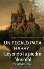 UN REGALO PARA HARRY: Leyendo la piedra filosofal by ladyblue82