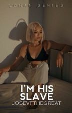 I'm his Slave | ✓ by JosevfTheGreat