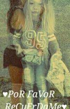♥PoR FaVor, ReCuErDaMe♥ by Biancamg02