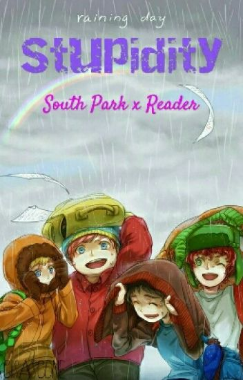 Stupidity (South Park x Reader) - Trash Panda - Wattpad