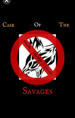 case of the savages  by WarriorofHOPE24