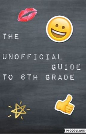 THE UNOFFICIAL GUIDE TO 6th GRADE  by Prickly_Pear46