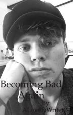 Becoming Bad Again by ALovelyWriter24
