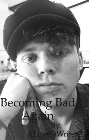 Becoming Bad Again