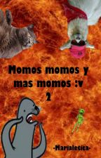 Momos momos y más momos :v 2 (Pausada T-T) by Marialetica