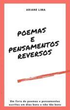 Poemas E Pensamentos,  Reversos. by ArianeLima1