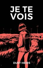 Je te vois by DustHeirs