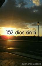 152 días sin ti. by patochadasdepato
