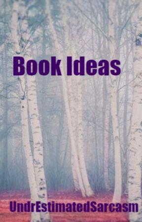 Book Ideas by UndrEstimatedSarcasm