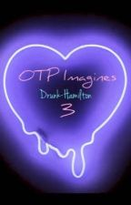 OTP imagines 3 by Drunk-Hamilton