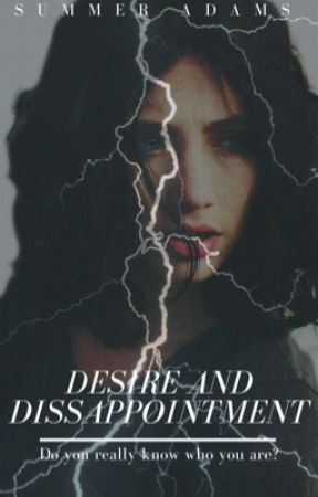 Desire and Disappointment *COMING SOON* by _SummerAdams_