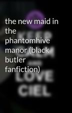 the new maid in the phantomhive manor (black butler fanfiction) by hetaliaScotland
