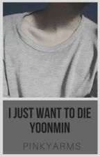 I Just Want To Die-Yoonmin by PINKYARMS