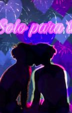 Solo para ti  by Girl_Universes