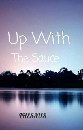 Up With The Sauce by Thes3us