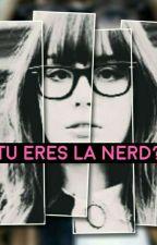 ¿TU ERES LA NERD? by BRICHU2853