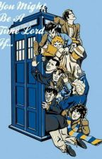 You Might Be A Time Lord by JarvisAndTheTardis